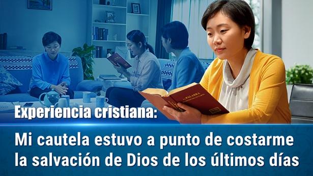 Experiencia cristiana Mi cautela estuvo a punto de costarme la salvación de Dios de los últimos días