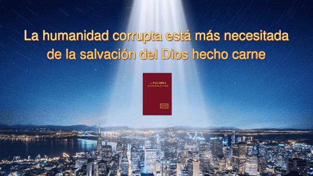 La humanidad corrupta necesita más que nadie la salvación del Dios encarnado