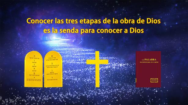 Conocer las tres etapas de la obra de Dios es la senda para conocer a Dios