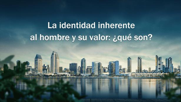 La identidad inherente al hombre y su valor: ¿cómo son realmente?