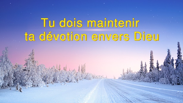 Tu dois maintenir ta dévotion à Dieu