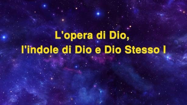 L'opera di Dio, l'indole di Dio e Dio Stesso I