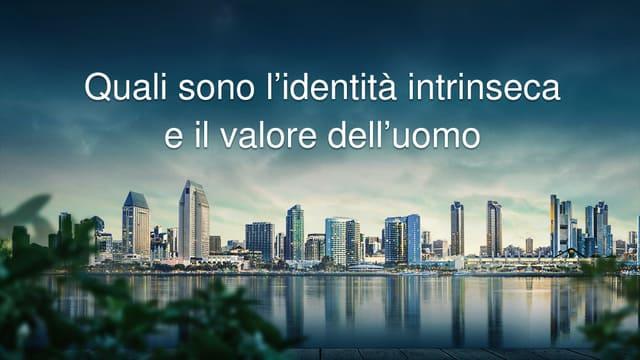 Quali sono l'identità intrinseca e il valore dell'uomo